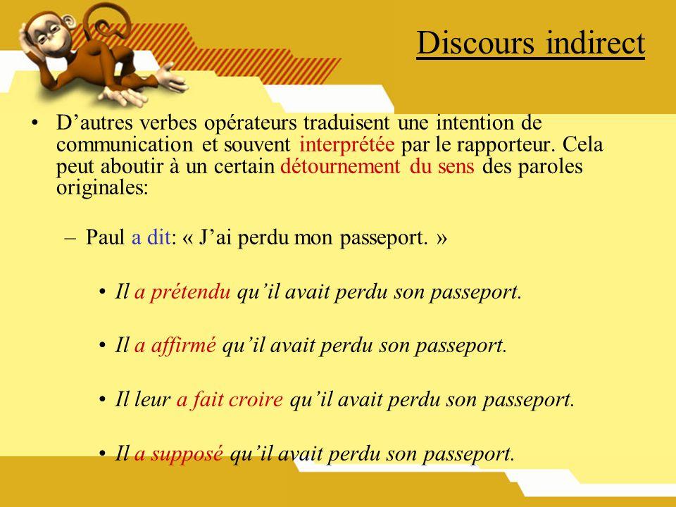 Discours indirect Dautres verbes opérateurs traduisent une intention de communication et souvent interprétée par le rapporteur. Cela peut aboutir à un