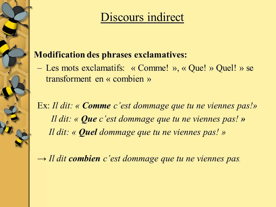 Discours indirect Modification des phrases exclamatives: –Les mots exclamatifs: « Comme! », « Que! » Quel! » se transforment en « combien » Ex: Il dit