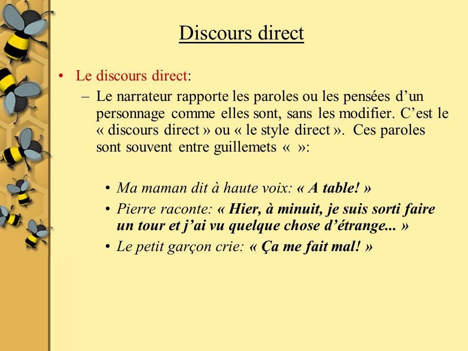 Discours direct Le discours direct: –Le narrateur rapporte les paroles ou les pensées dun personnage comme elles sont, sans les modifier. Cest le « di