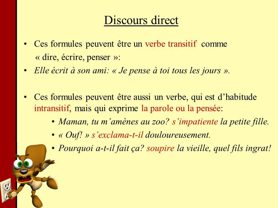 Discours direct Ces formules peuvent être un verbe transitif comme « dire, écrire, penser »: Elle écrit à son ami: « Je pense à toi tous les jours ».