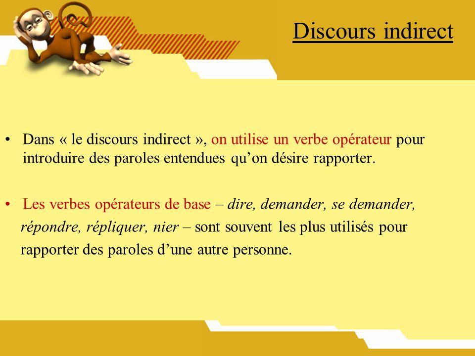 Discours indirect Dans « le discours indirect », on utilise un verbe opérateur pour introduire des paroles entendues quon désire rapporter. Les verbes