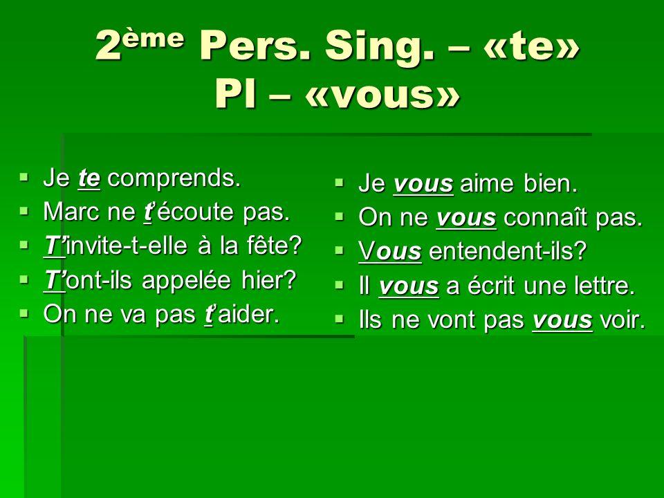 2 ème Pers.Sing. – «te» Pl – «vous» Je te comprends.