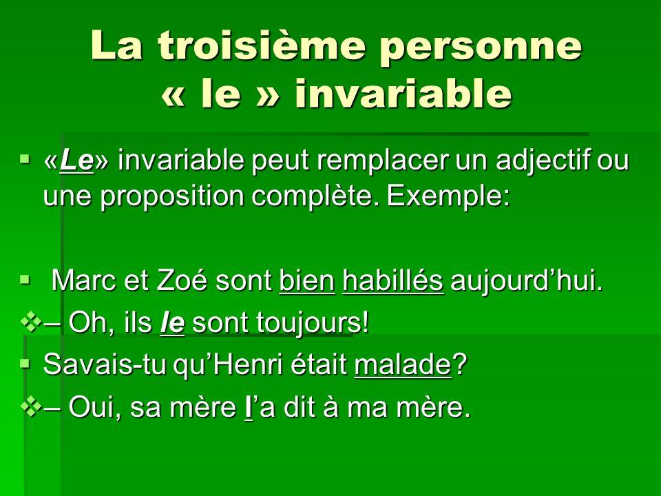 La troisième personne « le » invariable «Le» invariable peut remplacer un adjectif ou une proposition complète.