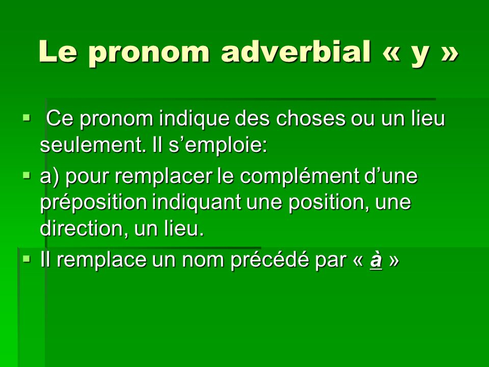 Le pronom adverbial « y » Ce pronom indique des choses ou un lieu seulement.