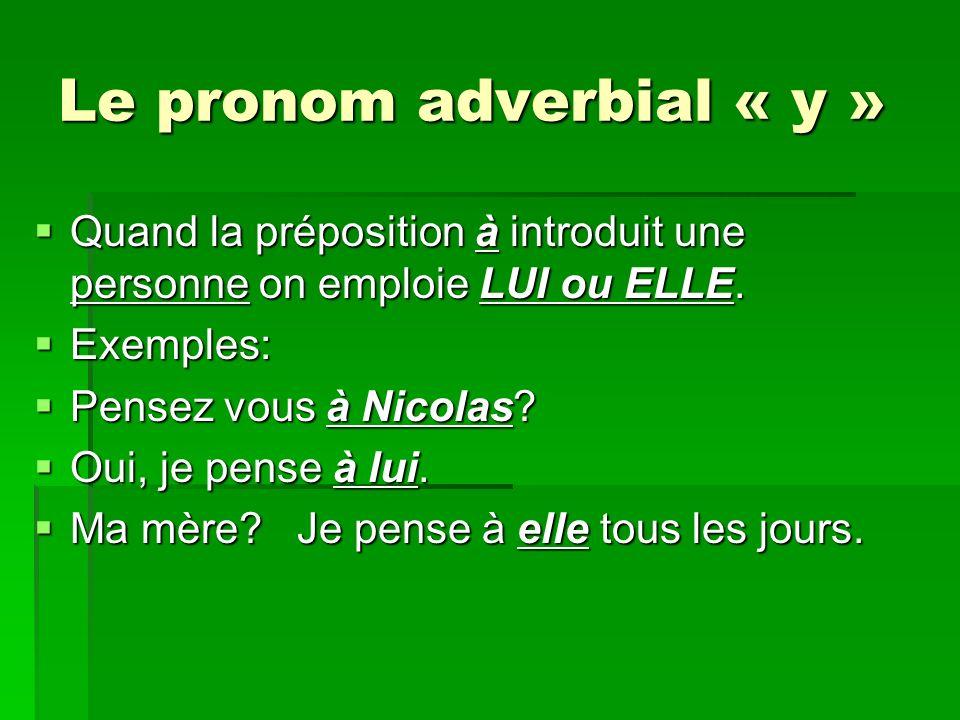 Le pronom adverbial « y » Quand la préposition à introduit une personne on emploie LUI ou ELLE.