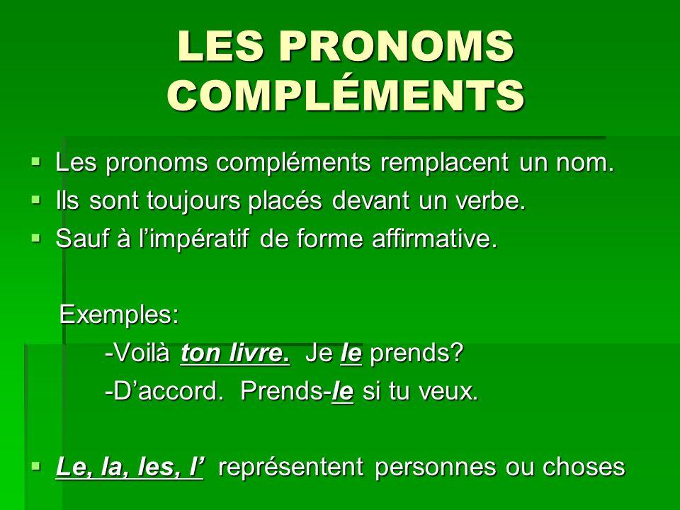LES PRONOMS COMPLÉMENTS Les pronoms compléments remplacent un nom.