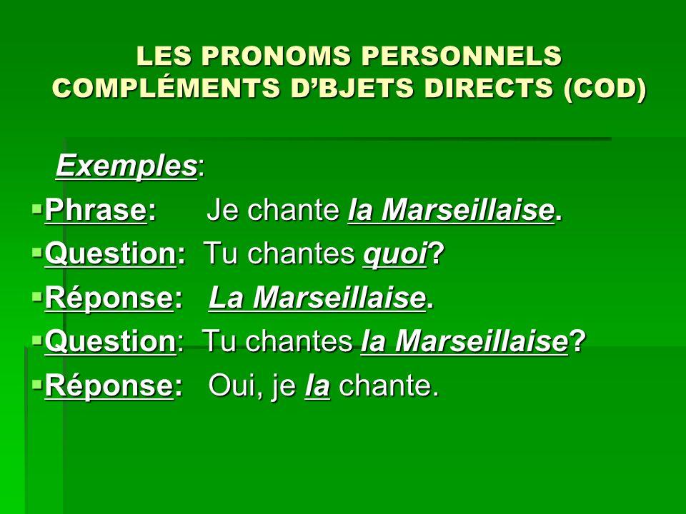LES PRONOMS PERSONNELS COMPLÉMENTS DBJETS DIRECTS (COD) Exemples: Exemples: Phrase: Je chante la Marseillaise.