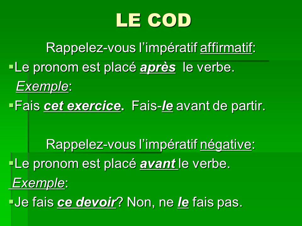 LE COD Rappelez-vous limpératif affirmatif: Rappelez-vous limpératif affirmatif: Le pronom est placé après le verbe.