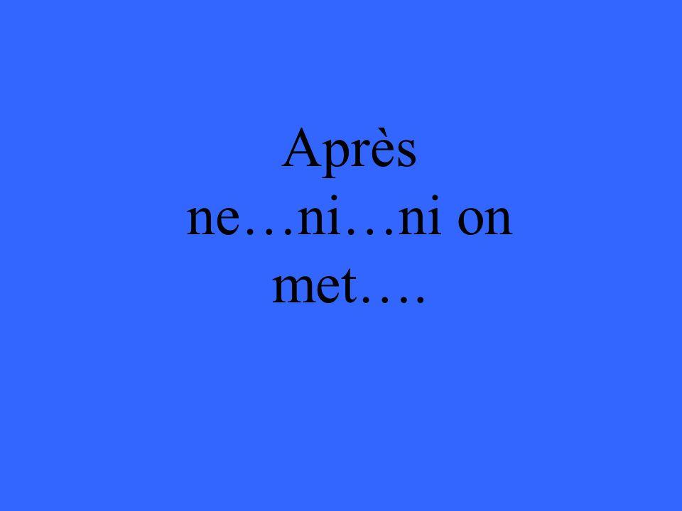 Après ne…ni…ni on met….