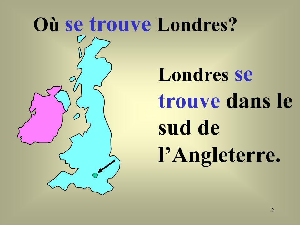 2 Où se trouve Londres? Londres se trouve dans le sud de lAngleterre.