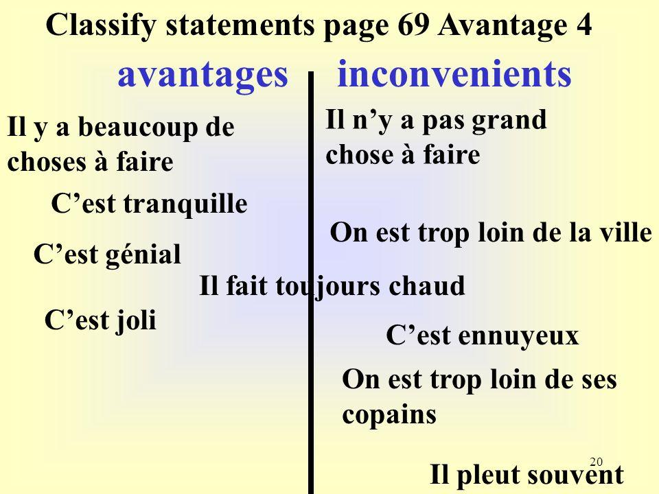 20 Classify statements page 69 Avantage 4 avantages inconvenients Il y a beaucoup de choses à faire Cest tranquille Cest génial Il fait toujours chaud