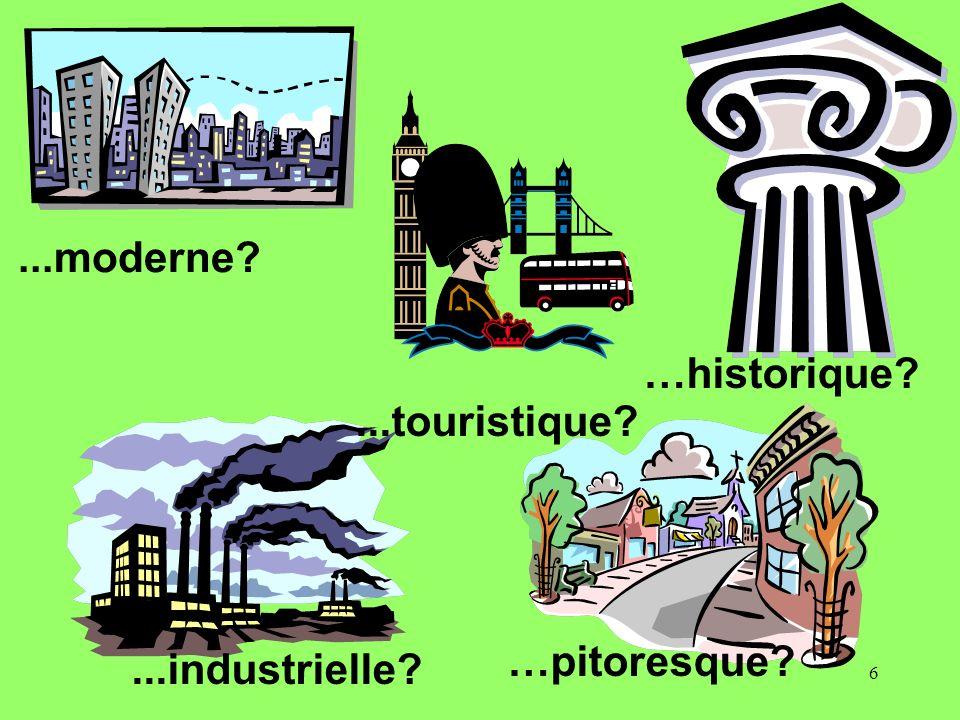 6...moderne?...touristique?...industrielle? …historique? …pitoresque?