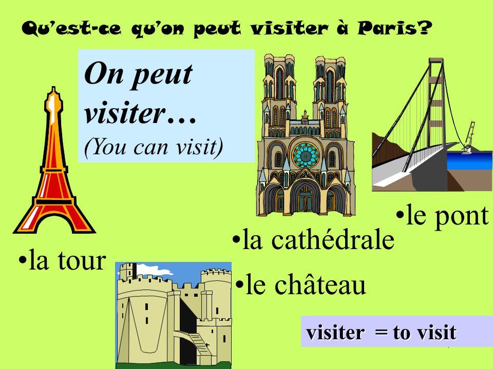 7 Quest-ce quon peut visiter à Paris? visiter = to visit la tour la cathédrale le pont le château On peut visiter… (You can visit)