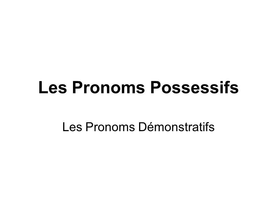 Les Pronoms Possessifs Les Pronoms Démonstratifs