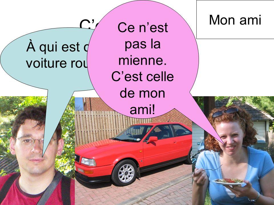 Cest à qui? À qui est cette voiture rouge? Ce nest pas la mienne. Cest celle de mon ami! Mon ami