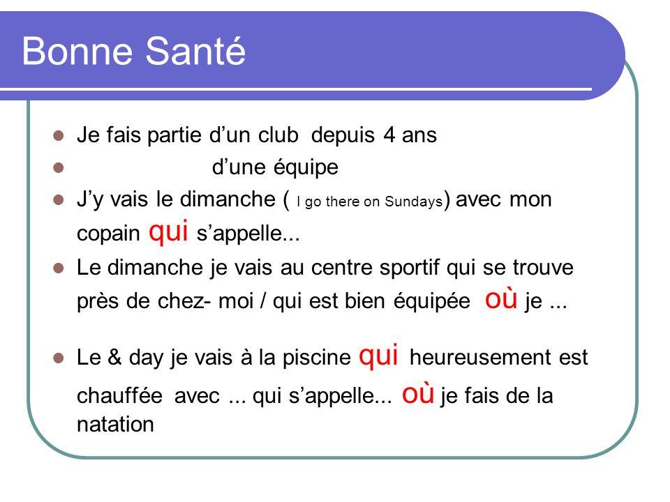 Bonne Santé Je fais partie dun club depuis 4 ans dune équipe Jy vais le dimanche ( I go there on Sundays ) avec mon copain qui sappelle...