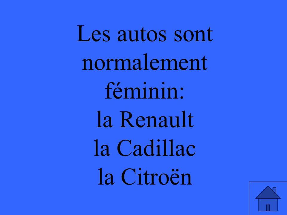 Les autos sont normalement féminin: la Renault la Cadillac la Citroën
