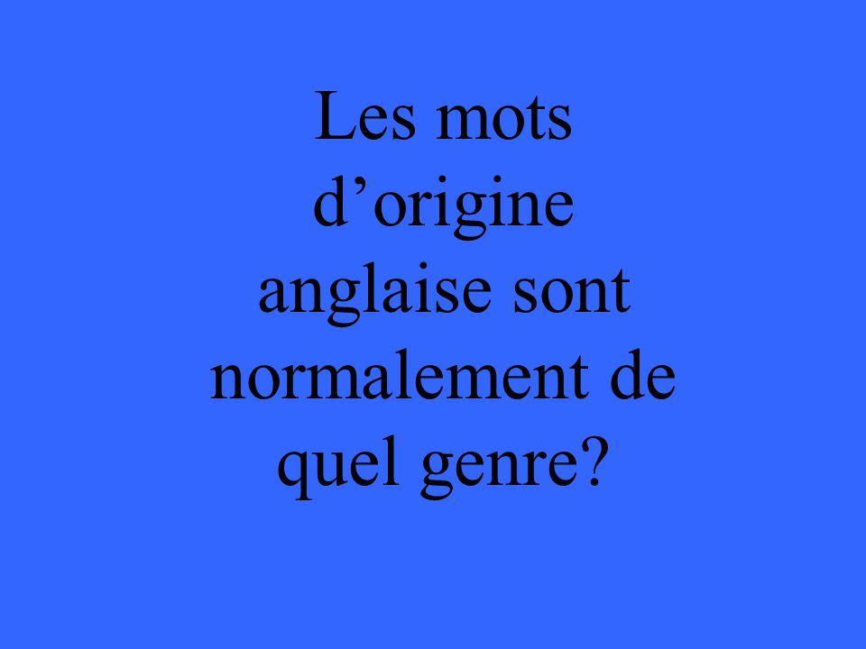 Les mots dorigine anglaise sont normalement de quel genre?