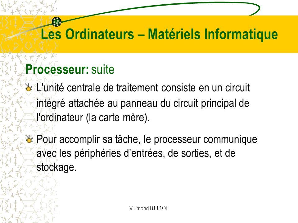 Processeur: suite Pour accomplir sa tâche, le processeur communique avec les périphéries dentrées, de sorties, et de stockage. L'unité centrale de tra
