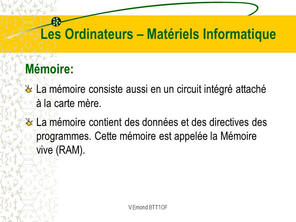 Mémoire: La mémoire contient des données et des directives des programmes. Cette mémoire est appelée la Mémoire vive (RAM). La mémoire consiste aussi