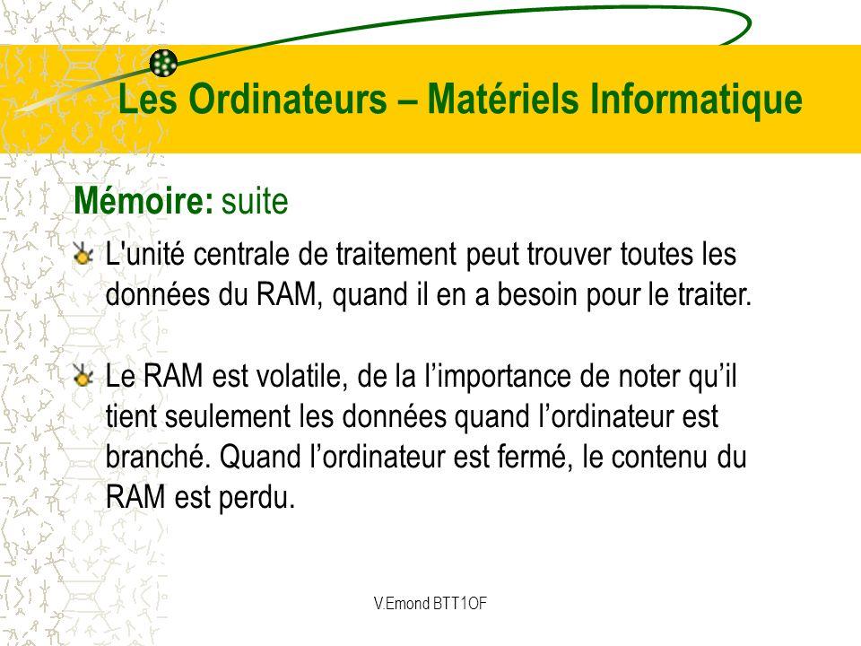 Mémoire: suite Le RAM est volatile, de la limportance de noter quil tient seulement les données quand lordinateur est branché. Quand lordinateur est f