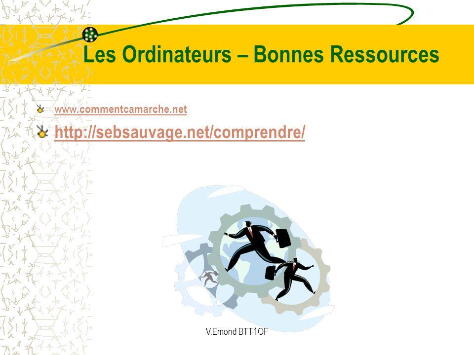 Les Ordinateurs – Bonnes Ressources www.commentcamarche.net http://sebsauvage.net/comprendre/ V.Emond BTT1OF
