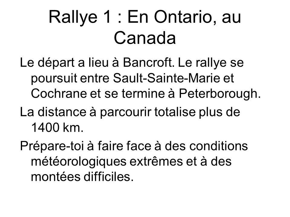 Carte du rallye 1 : En Ontario, au Canada Cochrane Sault- Sainte- Marie Peterborough Ottawa