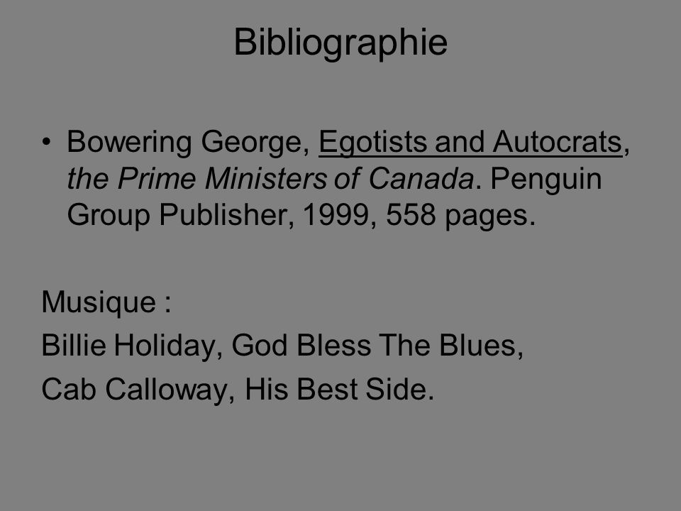 Bibliographie Bowering George, Egotists and Autocrats, the Prime Ministers of Canada.