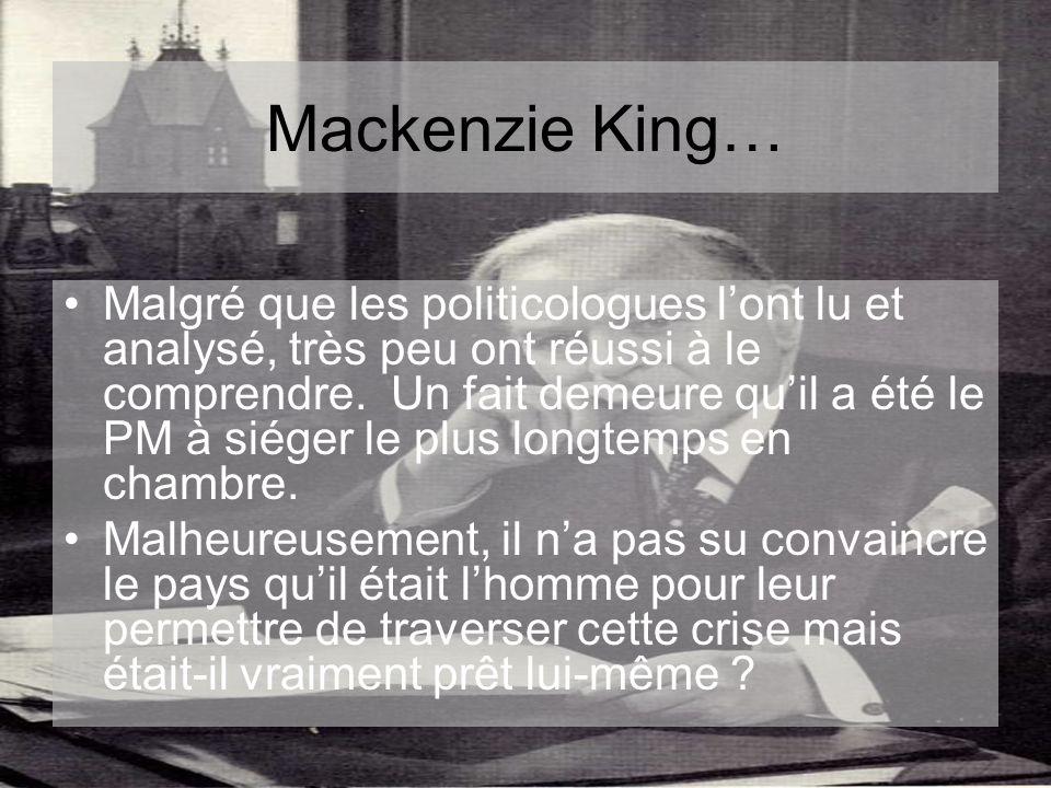 Mackenzie King… Malgré que les politicologues lont lu et analysé, très peu ont réussi à le comprendre.