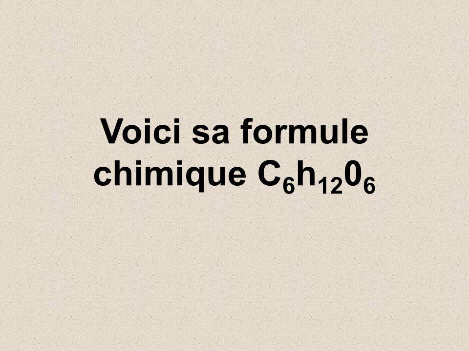 Voici sa formule chimique C 6 h 12 0 6