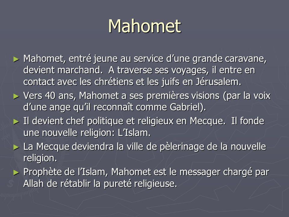 Mahomet Mahomet, entré jeune au service dune grande caravane, devient marchand. A traverse ses voyages, il entre en contact avec les chrétiens et les