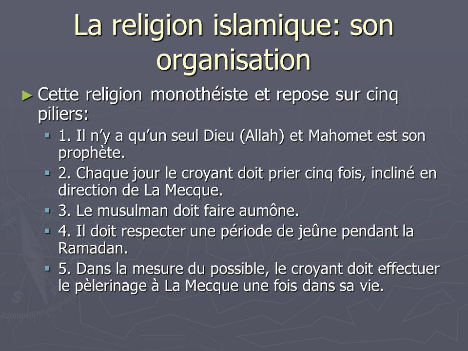 La religion islamique: son organisation Cette religion monothéiste et repose sur cinq piliers: Cette religion monothéiste et repose sur cinq piliers: