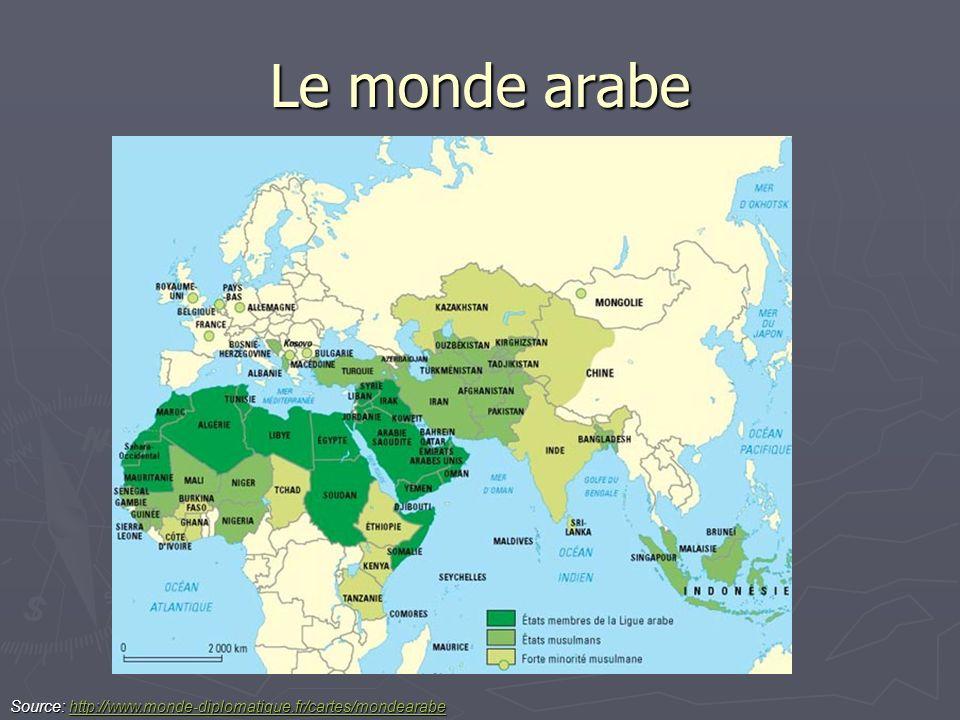 Le monde arabe Source: http://www.monde-diplomatique.fr/cartes/mondearabe http://www.monde-diplomatique.fr/cartes/mondearabe
