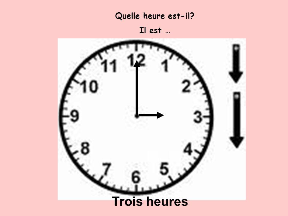 Il est … Trois heures
