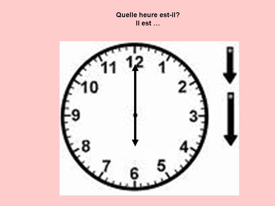 Quelle heure est-il Il est …