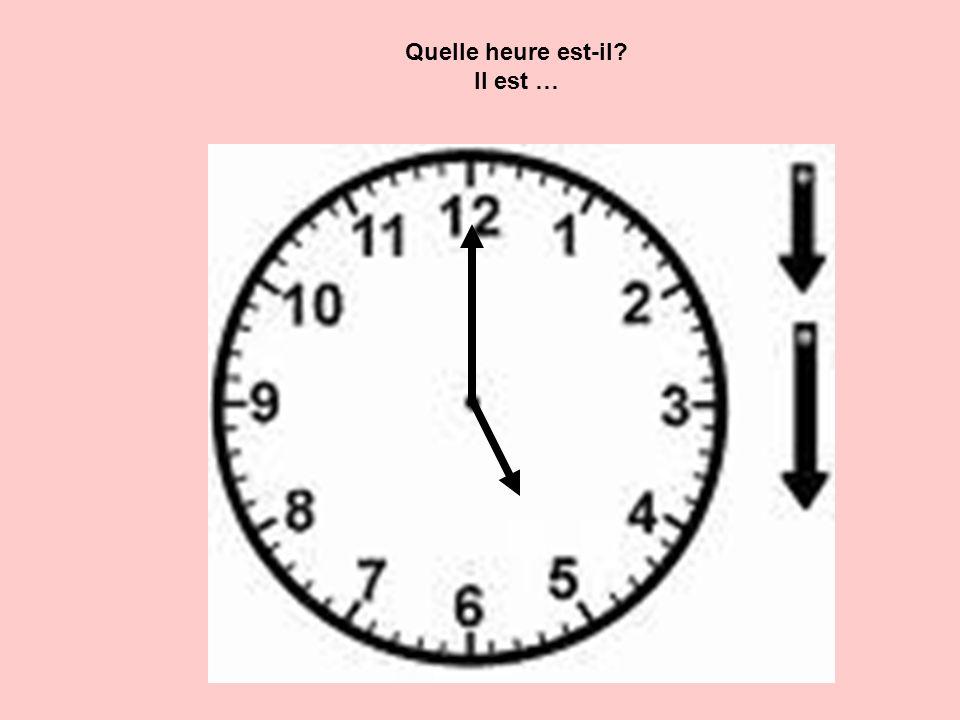Quelle heure est-il? Il est …