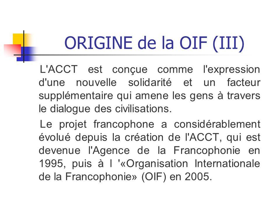 ORIGINE de la OIF (III) L'ACCT est conçue comme l'expression d'une nouvelle solidarité et un facteur supplémentaire qui amene les gens à travers le di