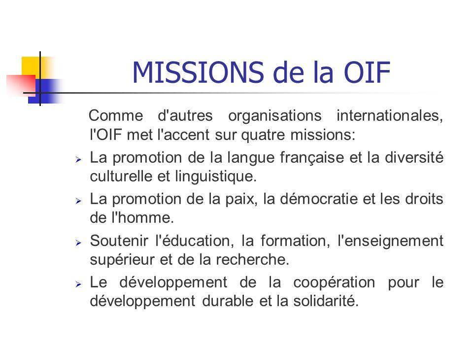 MISSIONS de la OIF Comme d'autres organisations internationales, l'OIF met l'accent sur quatre missions: La promotion de la langue française et la div
