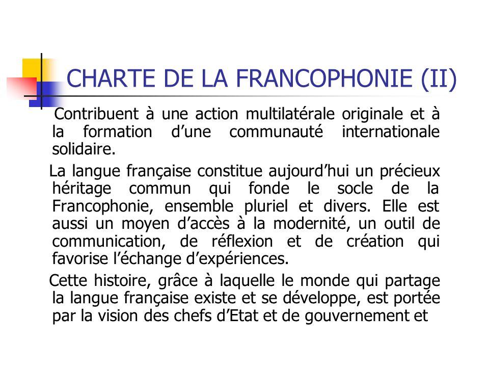 CHARTE DE LA FRANCOPHONIE (II) Contribuent à une action multilatérale originale et à la formation dune communauté internationale solidaire. La langue