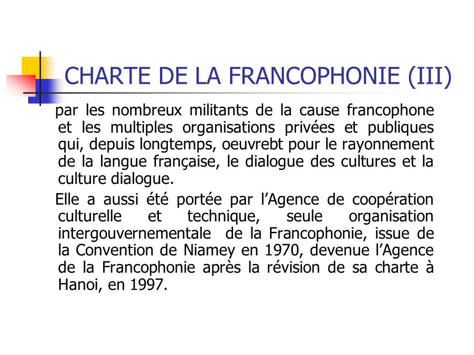 CHARTE DE LA FRANCOPHONIE (III) par les nombreux militants de la cause francophone et les multiples organisations privées et publiques qui, depuis lon