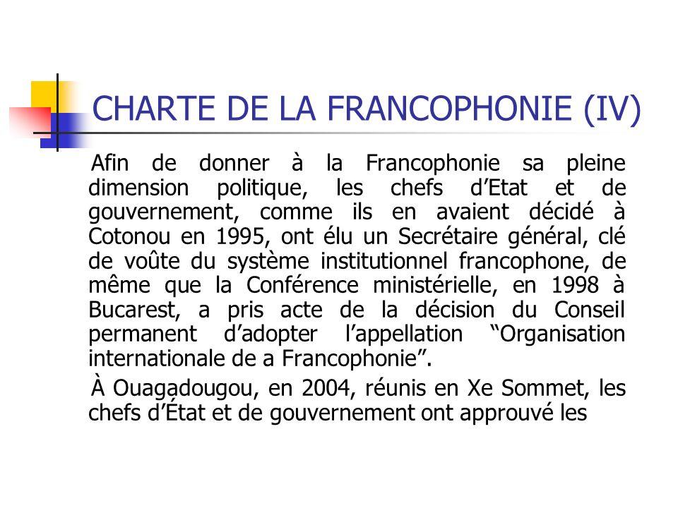 CHARTE DE LA FRANCOPHONIE (IV) Afin de donner à la Francophonie sa pleine dimension politique, les chefs dEtat et de gouvernement, comme ils en avaien