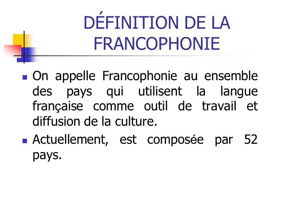 DÉFINITION DE LA FRANCOPHONIE On appelle Francophonie au ensemble des pays qui utilisent la langue fran ç aise comme outil de travail et diffusion de