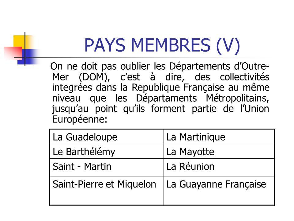 PAYS MEMBRES (V) On ne doit pas oublier les Départements dOutre- Mer (DOM), cest à dire, des collectivités integrées dans la Republique Française au m