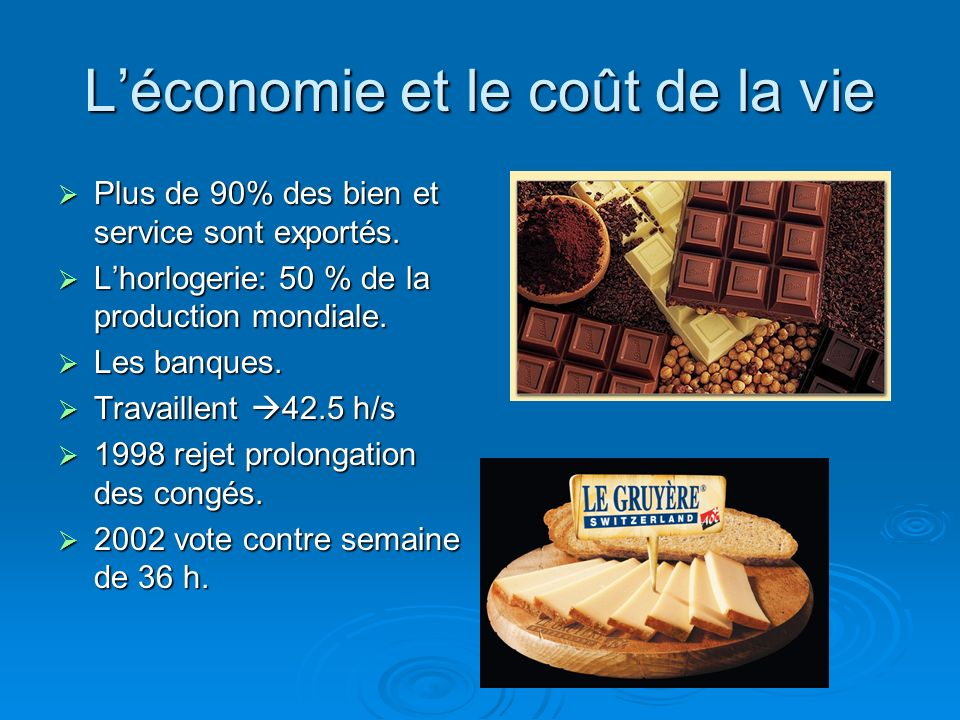 Léconomie et le coût de la vie Plus de 90% des bien et service sont exportés. Plus de 90% des bien et service sont exportés. Lhorlogerie: 50 % de la p