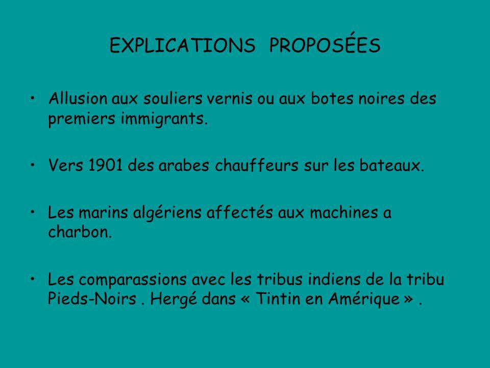 EXPLICATIONS PROPOSÉES Allusion aux souliers vernis ou aux botes noires des premiers immigrants. Vers 1901 des arabes chauffeurs sur les bateaux. Les