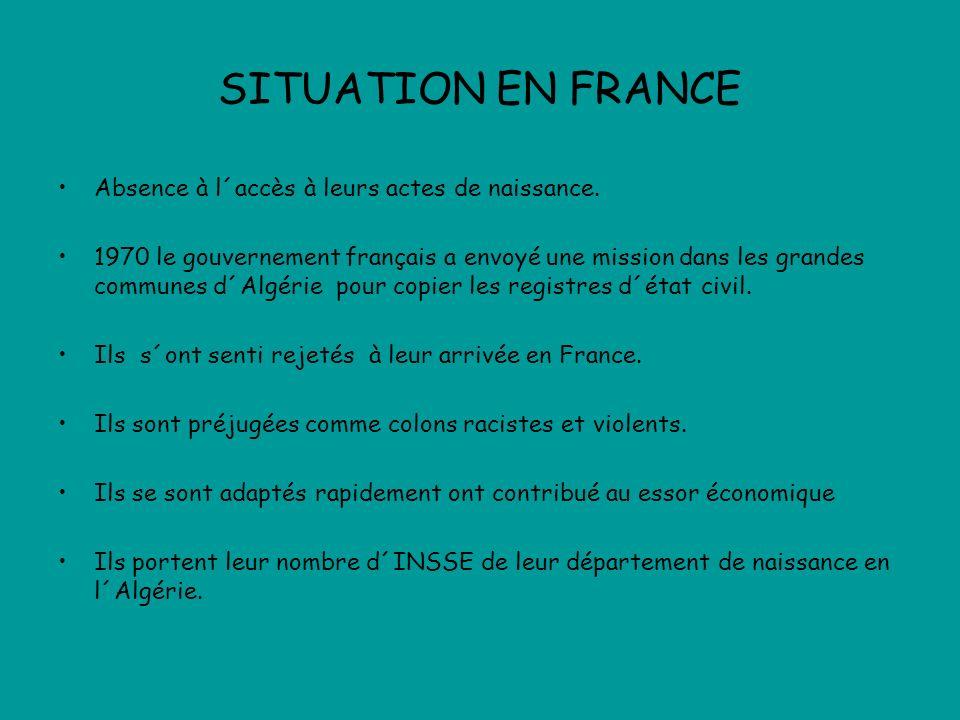 SITUATION EN FRANCE Absence à l´accès à leurs actes de naissance. 1970 le gouvernement français a envoyé une mission dans les grandes communes d´Algér