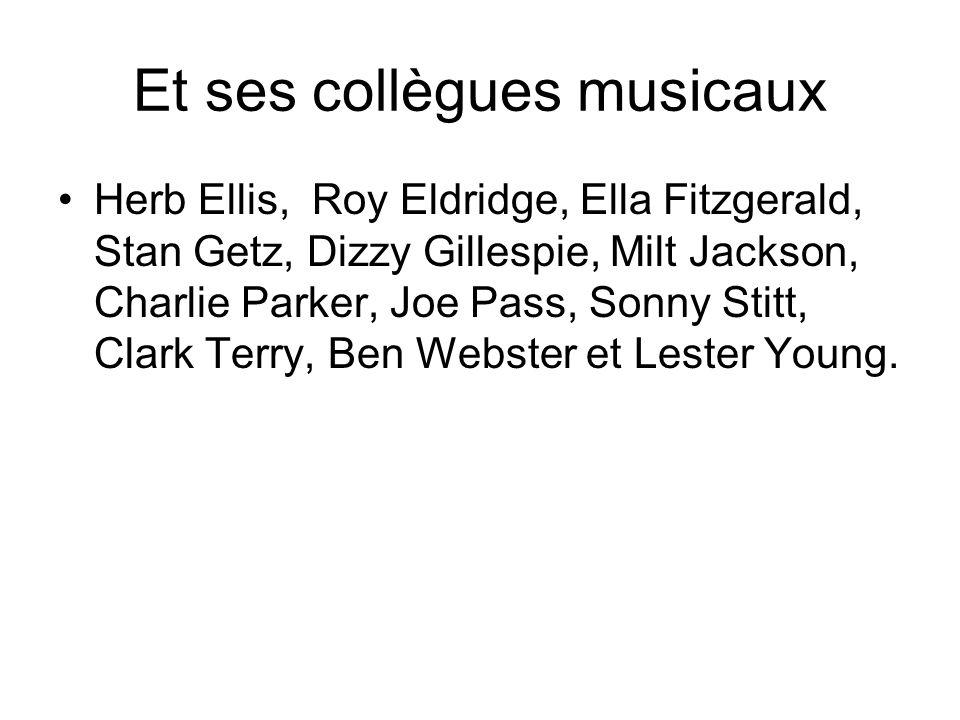 Et ses collègues musicaux Herb Ellis, Roy Eldridge, Ella Fitzgerald, Stan Getz, Dizzy Gillespie, Milt Jackson, Charlie Parker, Joe Pass, Sonny Stitt,