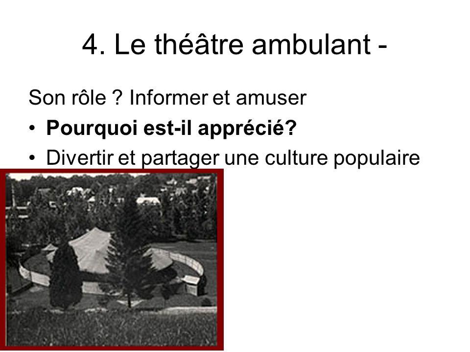 4. Le théâtre ambulant - Son rôle ? Informer et amuser Pourquoi est-il apprécié? Divertir et partager une culture populaire
