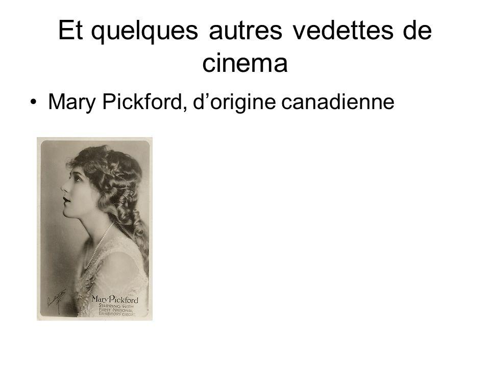 Et quelques autres vedettes de cinema Mary Pickford, dorigine canadienne