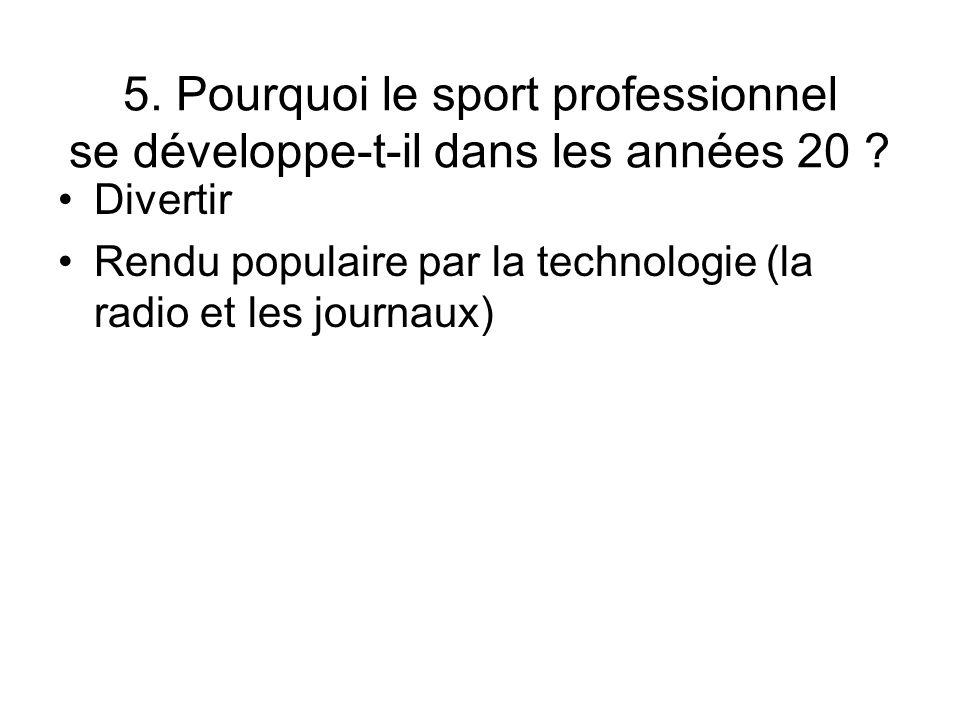 5. Pourquoi le sport professionnel se développe-t-il dans les années 20 ? Divertir Rendu populaire par la technologie (la radio et les journaux)